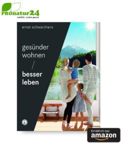 Gesünder wohnen - besser leben: Einrichten im 21. Jahrhundert: So schützen Sie sich vor schädlichen Einflüssen von Ernst Schwarzhans.